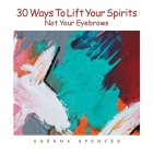 Thirty Ways to Lift Your Spirits, Not Your Eyebrows Cover Image
