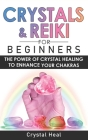 Crystals & Reiki for Beginners: The Power of Crystals Healing to Enhance Your Chakras! Expand Mind Power, Enhance Psychic Awareness, Increase Spiritua Cover Image