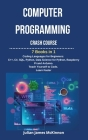 Computer Programming Crash Course: 7 Books in 1- Coding Languages for Beginners: C++, C#, SQL, Python, Data Science for Python, Raspberry pi and Ardui Cover Image