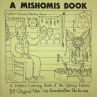 A Mishomis Book, A History-Coloring Book of the Ojibway Indians: Book 3: Original Man & His Grandmother-No-Ko-mis (Posthumanities) Cover Image
