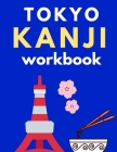 TOKYO Kanji Workbook: Practice Writing Japanese; 131 Pages; 8.5 x 11 US letter: TURN JAPANESE QUICKLY WITH THIS PRACTICE WORKBOOK Cover Image