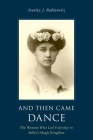 And Then Came Dance: The Women Who Led Volynsky to Ballet's Magic Kingdom Cover Image