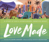 Love Made: A Story of God's Overflowing, Creative Heart Cover Image