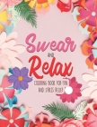 Swear and Relax - Coloring book For Fun and Stress Relief: Sweary Coloring book For Fun and Stress Relief to color your Anger Away for nurse, women cu Cover Image