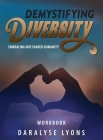 Demystifying Diversity Workbook: Embracing our Shared Humanity Cover Image