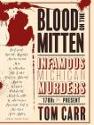 Blood on the Mitten: Infamous Michigan Murders, 1700s to Present (Great Lakes Mayhem #1) Cover Image