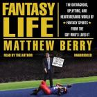 Fantasy Life: The Outrageous, Uplifting, and Heartbreaking World of Fantasy Sports from the Guy Who's Lived It Cover Image