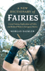 A New Dictionary of Fairies: A 21st Century Exploration of Celtic and Related Western European Fairies Cover Image