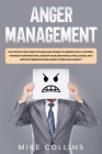 Anger Management: The Step by Step Guide for Men and Women to Improve Self-control, Manage Your Emotions, Master Your Emotional Intellig Cover Image