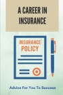 A Career In Insurance: Advice For You To Success: Career In Health Insurance Industry Cover Image