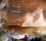 The Voyage of the Icebergs: Frederic Church's Arctic Masterpiece Cover Image