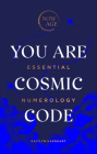 You Are Cosmic Code: Essential Numerology (Now Age Series) Cover Image