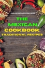 Mexican Cookbook Traditional Recipes: Quick, Easy and Delicious Mexican Dinner Recipes to delight your family and friends Cover Image