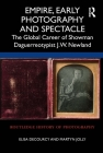 Empire, Early Photography and Spectacle: The Global Career of Showman Daguerreotypist J.W. Newland (Routledge History of Photography) Cover Image