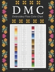 DMC Embroidery Floss Color Chart: Names, Codes, Shades, and Columns to Stick Threads Cover Image