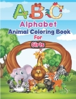 ABC Alphabet Animal Coloring Book For Girls: An Activity Book for Toddlers and Preschool Kids to Learn the English Alphabet Letters A-Z Cover Image