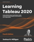 Learning Tableau 2020 - Fourth Edition: Create effective data visualizations, build interactive visual analytics, and transform your organization Cover Image