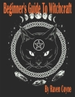 Beginner's Guide to Witchcraft: A Simple How to Book on Wicca, Magic, and Spell Casting Cover Image