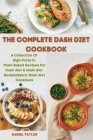 The Complete Dash Diet Cookbook: A Collection Of High-Protein Plant-Based Recipes For Dash diet & Dash diet Bodybuilders: Dash diet Cookbook Cover Image