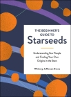 The Beginner's Guide to Starseeds: Understanding Star People and Finding Your Own Origins in the Stars Cover Image