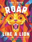 Roar Like a Lion: 90 Devotions to a Courageous Faith Cover Image