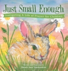 Just Small Enough: Instigating a Life of Prayer for Children Cover Image