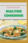 The Healing Dialysis Cookbook: The Complete Dialysis Diet Guide with Meal Plan to Manage Chronic Kidney Disease Cover Image