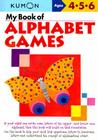 My Book of Alphabet Games Ages 4, 5, 6 (Kumon Workbooks) Cover Image
