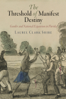 The Threshold of Manifest Destiny: Gender and National Expansion in Florida (Early American Studies) Cover Image