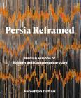 Persia Reframed: Iranian Visions of Modern and Contemporary Art Cover Image