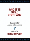 And It Is Still That Way: Legends Told by Arizona Indian Children Cover Image
