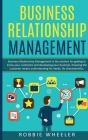 Business Relationship Management: Relationship Management is the solution for getting to know your customers and developing your business Cover Image