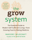 The Grow System: True Health, Wealth, and Happiness Come from the Ground Cover Image