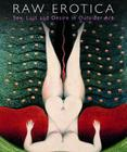 Raw Erotica: Sex, Lust and Desire in Outsider Art Cover Image