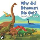 Why did Dinosaurs Die Out? Facts Books for Kids Cover Image