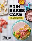Erin Bakes Cake: Make + Bake + Decorate = Your Own Cake Adventure! Cover Image