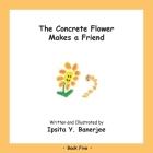 The Concrete Flower Makes a Friend: Book Five Cover Image