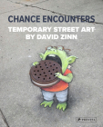 Chance Encounters: Temporary Street Art by David Zinn Cover Image