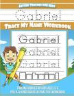 Letter Tracing for Kids Gabriel Trace my Name Workbook: Tracing Books for Kids ages 3 - 5 Pre-K & Kindergarten Practice Workbook Cover Image