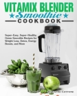 Vitamix Blender Smoothie Cookbook: Super-Easy, Super-Healthy Green Smoothie Recipes for Weight Loss, Detox, Energy Boosts, and More Cover Image
