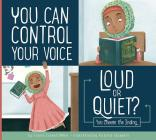 You Can Control Your Voice: Loud or Quiet? (Making Good Choices) Cover Image