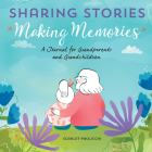Sharing Stories, Making Memories: A Journal for Grandparents and Grandchildren Cover Image