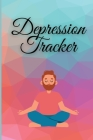 Depression Tracker: Anxiety and Depression Journal, Daily Mental Health, Mood Diary Tracker Cover Image