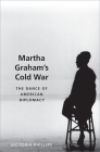 Martha Graham's Cold War: The Dance of American Diplomacy Cover Image