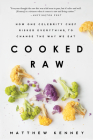 Cooked Raw: How One Celebrity Chef Risked Everything to Change the Way We Eat Cover Image