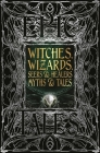 Witches, Wizards, Seers & Healers Myths & Tales: Epic Tales (Gothic Fantasy) Cover Image