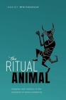 The Ritual Animal: Imitation and Cohesion in the Evolution of Social Complexity Cover Image