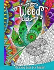 Weed - Coloring Book for Adults: Marijuana and Cannabis Themed Gift for Relaxation and Stress Relief Cover Image