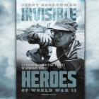 Invisible Heroes of World War II: Extraordinary Wartime Stories of Ordinary People Cover Image