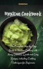Mexican Cookbook: The Complete Step-by-Step Guide to Mexican Cooking with Many Delicious, Quick and Easy Recipes, including Cooking Tech Cover Image